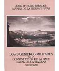 INGENIEROS MILITARES EN LA CONSTRUCCIÓN DE LA BASE MILITAR DE CARTAGENA (S. XVIII), LOS