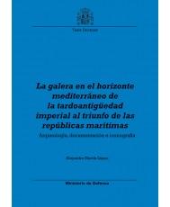 LA GALERA EN EL HORIZONTE MEDITERRÁNEO DE LA TARDOANTIGÜEDAD IMPERIAL AL TRIUNFO DE LAS REPÚBLICAS MARÍTIMAS: ARQUEOLOGÍA, DOCUMENTACIÓN E ICONOGRAFÍA