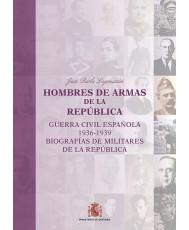 HOMBRES DE ARMAS DE LA REPÚBLICA (GUERRA CIVIL ESPAÑOLA 1936-1939. BIOGRAFÍAS DE MILITARES DE LA REPÚBLICA)