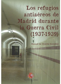 LOS REFUGIOS ANTIAÉREOS DE MADRID DURANTE LA GUERRA CIVIL (1937-1939)
