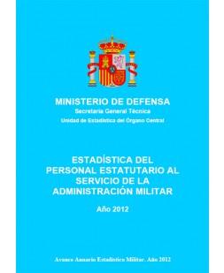 ESTADÍSTICA DEL PERSONAL ESTATUTARIO AL SERVICIO DE LA ADMINISTRACIÓN MILITAR 2012