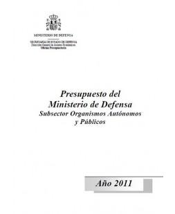 PRESUPUESTO DEL MINISTERIO DE DEFENSA: (SUBSECTOR ORGANISMOS AUTÓNOMOS Y PÚBLICOS). AÑO 2011