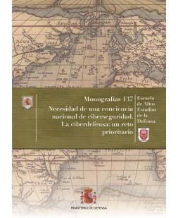 NECESIDAD DE UNA CONCIENCIA NACIONAL DE CIBERSEGURIDAD. LA CIBERDEFENSA: UN RETO PRIORITARIO. Nº 137