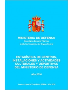 ESTADÍSTICA DE CENTROS, INSTALACIONES Y ACTIVIDADES CULTURALES Y DEPORTIVAS DEL MINISTERIO DE DEFENSA 2016