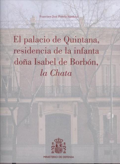 EL PALACIO DE QUINTANA, RESIDENCIA DE LA INFANTA DOÑA ISABEL DE BORBÓN, LA CHATA