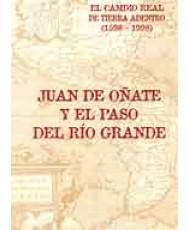 JUAN DE OÑATE Y EL PASO DEL RÍO GRANDE (EL CAMINO REAL DE TIERRA ADENTRO 1598-1998)