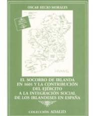 SOCORRO DE IRLANDA EN 1601 Y LA CONTRIBUCIÓN DEL EJÉRCITO A LA INTEGRACIÓN SOCIAL DE LOS IRLANDESES EN ESPAÑA, EL
