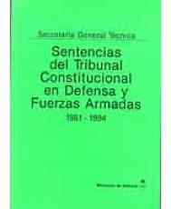 SENTENCIAS DEL TRIBUNAL CONSTITUCIONAL EN DEFENSA Y FUERZAS ARMADAS. 1981-1984
