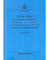 """ARTE MILITAR EN LA ÉPOCA MODERNA: LOS TRATADOS DE """"RE MILITARI"""" EN EL RENACIMIENTO, 1536-1671: ASPECTOS DE UN ARTE ESPAÑOL, EL"""
