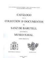 CATÁLOGO DE LA COLECCIÓN DE DOCUMENTOS DE SANZ DE BARUTELL QUE POSEE EL MUSEO NAVAL