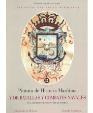 CATÁLOGO DE PINTURAS DEL MUSEO NAVAL. Tomo IV: PINTURA DE HISTORIA MARÍTIMA Y DE BATALLAS Y COMBATES NAVALES EN LA JURISDICCIÓN CENTRAL DE MARINA