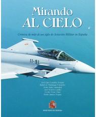 MIRANDO AL CIELO: CRÓNICA DE MÁS DE UN SIGLO DE AVIACIÓN MILITAR EN ESPAÑA