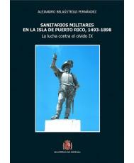 SANITARIOS MILITARES EN LA ISLA DE PUERTO RICO, 1493-1898. La lucha contra el olvido IX