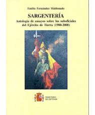 SARGENTERÍA: ANTOLOGÍA DE ENSAYOS SOBRE LOS SUBOFICIALES DEL EJÉRCITO DE TIERRA (1980-2000)