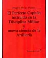 PERFECTO CAPITÁN INSTRUIDO EN LA DISCIPLINA MILITAR Y NUEVA CIENCIA DE LA ARTILLERÍA