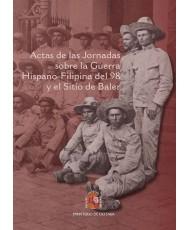 Actas de las Jornadas sobre la Guerra Hispano-Filipina del 98 y el Sitio de Baler