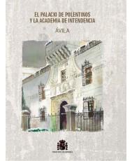 El Palacio de Polentinos y la Academia de Intendencia. Ávila