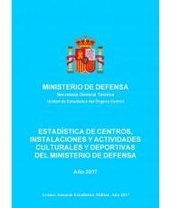 ESTADÍSTICA DE CENTROS, INSTALACIONES Y ACTIVIDADES CULTURALES Y DEPORTIVAS DEL MINISTERIO DE DEFENSA 2017