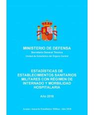 ESTADÍSTICA DE ESTABLECIMIENTOS SANITARIOS MILITARES CON RÉGIMEN DE INTERNADO Y MORBILIDAD HOSPITALARIA 2018