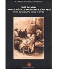 JOSÉ SALVANY Y OTROS MÉDICOS MILITARES EJEMPLARES: INICIO DE UNA LUCHA CONTRA EL OLVIDO