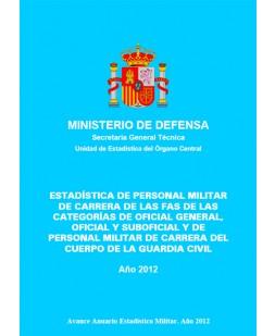 ESTADISTICA DE PERSONAL MILITAR DE CARRERA DE LAS FAS DE LAS CATEGORÍAS DE OFICIAL GENERAL, OFICIAL Y SUBOFICIAL Y DE PERSONAL MILITAR DE CARRERA DE LA GUARDIA CIVIL 2012