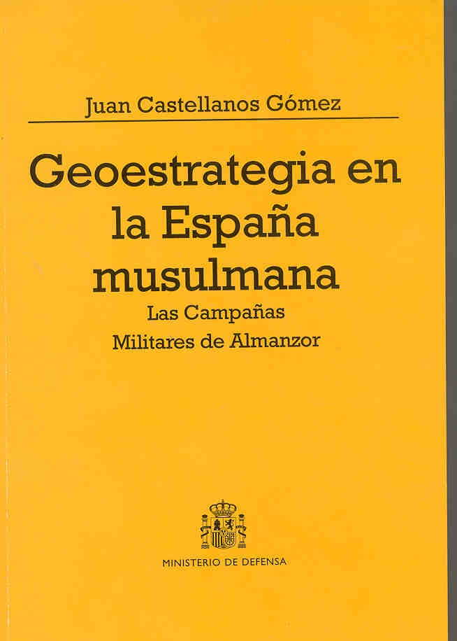 GEOESTRATEGIA EN LA ESPAÑA MUSULMANA: LAS CAMPAÑAS MILITARES DE ALMANZOR