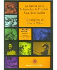 GUERRA DE LA INDEPENDENCIA ESPAÑOLA: UNA VISIÓN MILITAR: ACTAS DEL VI CONGRESO DE HISTORIA MILITAR, LA