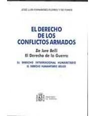 DERECHO DE LOS CONFLICTOS ARMADOS: EL DERECHO DE LA GUERRA: EL DERECHO INTERNACIONAL HUMANITARIO: EL DERECHO HUMANITARIO BÉLICO, EL