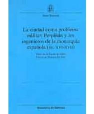 CIUDAD COMO PROBLEMA MILITAR: PERPIÑÁN Y LOS INGENIEROS DE LA MONARQUÍA ESPAÑOLA (SS. XVI-XVII), LA