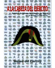 A LA CABEZA DEL EJÉRCITO: PRENDAS DE CABEZA DEL EJÉRCITO DE TIERRA EN EL MUSEO (1700-2012)