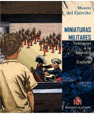 MINIATURAS MILITARES. VENTANAS A LA HISTORIA DE ESPAÑA.