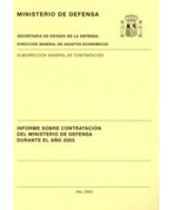 INFORME SOBRE CONTRATACIÓN DEL MINISTERIO DE DEFENSA DURANTE EL AÑO 2003