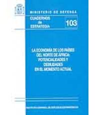 ECONOMÍA DE LOS PAÍSES DEL NORTE DE ÁFRICA: POTENCIALIDADES Y DEBILIDADES EN EL MOMENTO ACTUAL, LA
