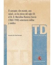 """El concepto """"Un mundo, una salud"""" en los inicios del siglo XX: el Dr. Marcelino Ramírez García (1864-1940) veterinario militar y médico"""
