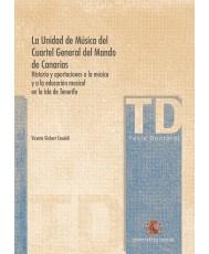 LA UNIDAD DE MÚSICA DEL CUARTEL GENERAL DEL MANDO DE CANARIAS. HISTORIA Y APORTACIONES A LA MÚSICA Y A LA EDUCACIÓN MUSICAL DE LA ISLA DE TENERIFE