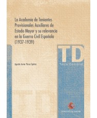 LA ACADEMIA DE TENIENTES PROVISIONALES AUXILIARES DE ESTADO MAYOR Y SU RELEVANCIA EN LA GUERRA CIVIL ESPAÑOLA (1937-1939)