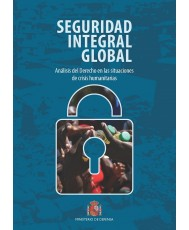SEGURIDAD INTEGRAL GLOBAL. ANÁLISIS DEL DERECHO EN LAS SITUACIONES DE CRISIS HUMANITARIAS