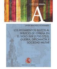 LOS REGIMIENTOS SUIZOS AL SERVICIO DE ESPAÑA EN EL SIGLO XVIII (1700-1755): GUERRA, DIPLOMACIA Y SOCIEDAD MILITAR