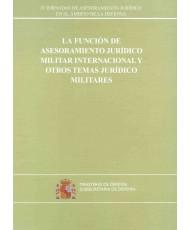 LA FUNCIÓN DE ASESORAMIENTO JURÍDICO MILITAR INTERNACIONAL Y OTROS TEMAS JURÍDICOS MILITARES