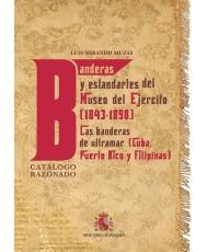 Banderas y estandartes del Museo del Ejército 1843-1898. Las banderas de ultramar (Cuba, Puerto Rico y Filipinas). Catálogo razonado