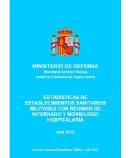 ESTADÍSTICA DE ESTABLECIMIENTOS SANITARIOS MILITARES CON RÉGIMEN DE INTERNADO Y MORBILIDAD HOSPITALARIA 2015