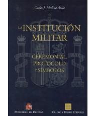 LA INSTITUCIÓN MILITAR: CEREMONIAL, PROTOCOLO Y SÍMBOLOS; VOLÚMENES I, II y III