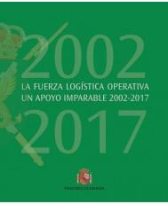 LA FUERZA LOGÍSTICA OPERATIVA. UN APOYO IMPARABLE 2002-2017