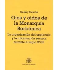 OJOS Y OÍDOS DE LA MONARQUÍA BORBÓNICA: LA ORGANIZACIÓN DEL ESPIONAJE Y LA INFORMACIÓN SECRETA DURANTE EL SIGLO XVIII