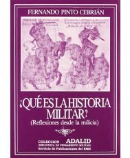¿QUÉ ES LA HISTORIA MILITAR? (REFLEXIONES DESDE LA MILICIA)