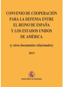 CONVENIO DE COOPERACIÓN PARA LA DEFENSA ENTRE EL REINO DE ESPAÑA Y LOS ESTADOS UNIDOS DE AMÉRICA (y otros documentos relacionados) 2015