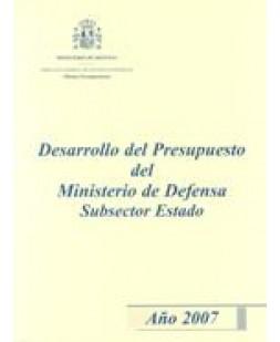 DESARROLLO DEL PRESUPUESTO DEL MINISTERIO DE DEFENSA SUBSECTOR ESTADO. AÑO 2007