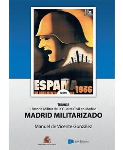 HISTORIA MILITAR DE LA GUERRA CIVIL EN MADRID. TOMO I, MADRID MILITARIZADO.