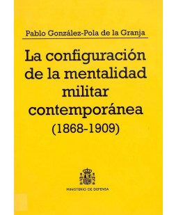 LA CONFIGURACIÓN DE LA MENTALIDAD MILITAR CONTEMPORÁNEA (1868-1909)